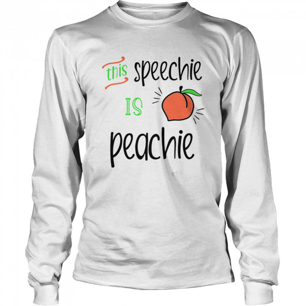 this speechie is peachie  long sleeved t shirt