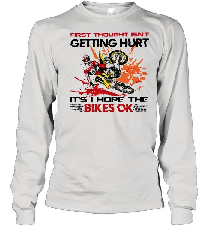 first though isnt getting hurt its i hope the bikes ok shirt long sleeved t shirt