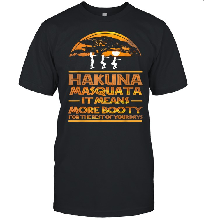 Hakuna Masquata It Means More Booty For The Rest  Classic Men's T-shirt