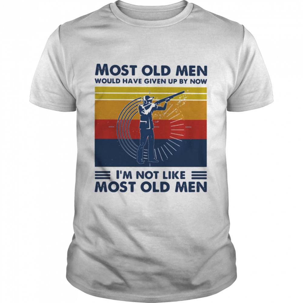 Most Old Men Would Have Given Up By Now I'm Not Like Most Old Men Shooting Vintage  Classic Men's T-shirt
