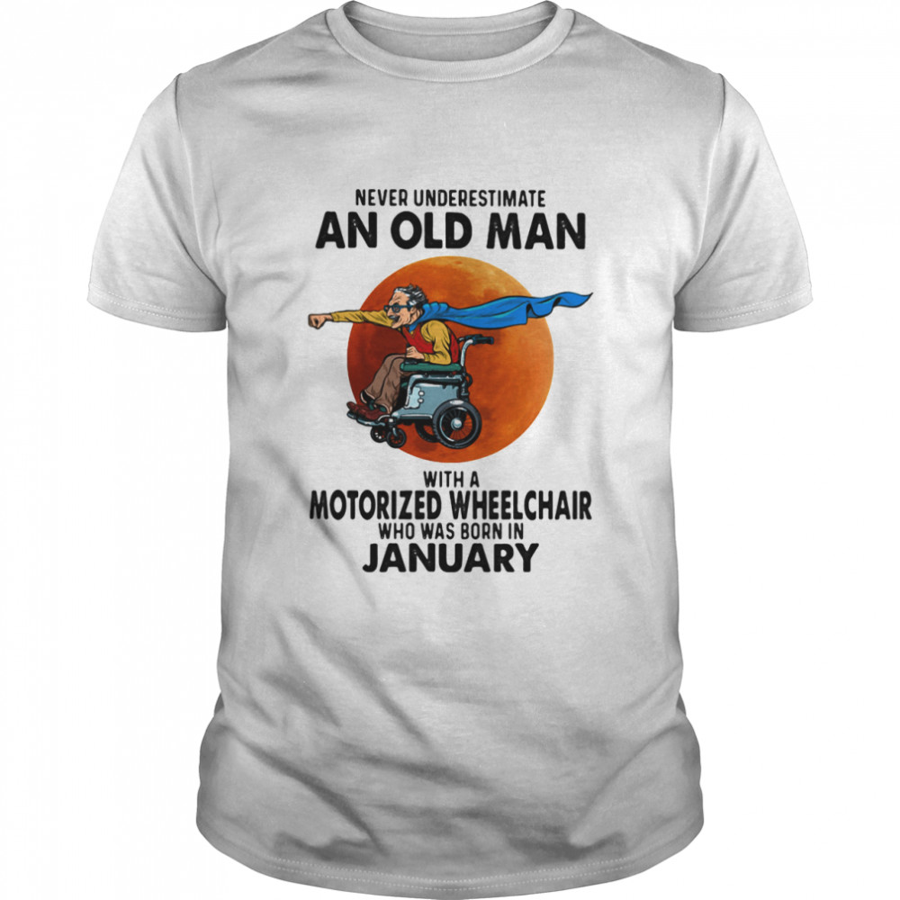 Never Underestimate An Old Man With A Motorized Wheelchair Who Was Born In January Blood Moon  Classic Men's T-shirt