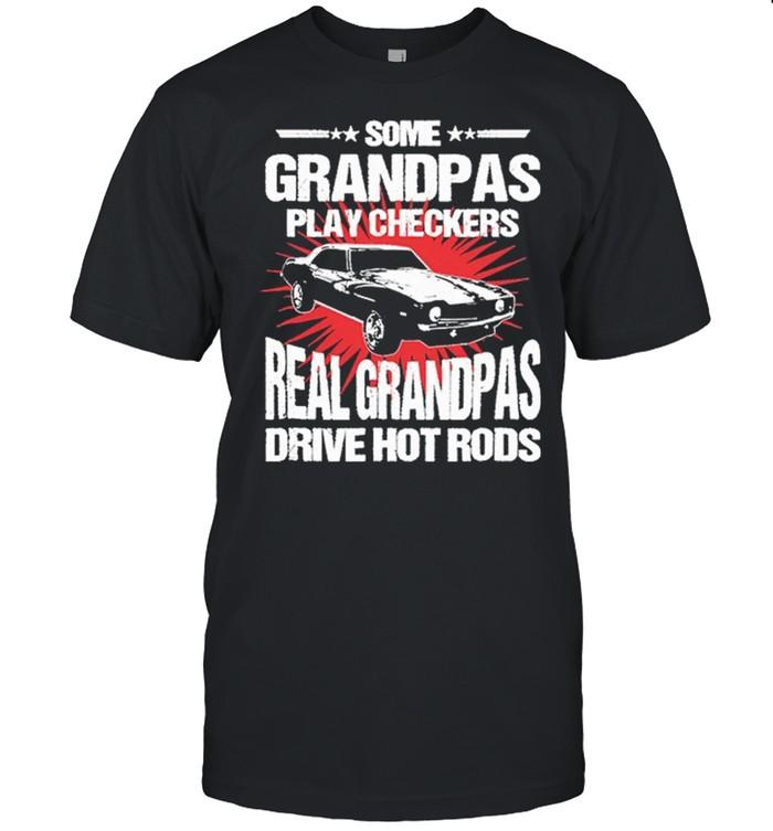 Some Grandpas Play Checkers Real Grandpas Drive Hot Rods shirt Classic Men's T-shirt