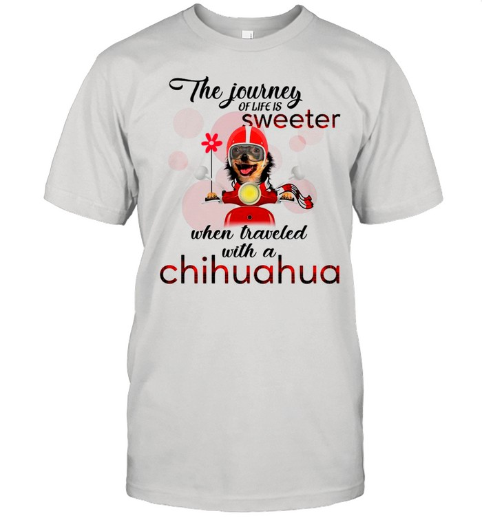 The Journey Of Life Is Sweeter When Traveled With A Chihuahua shirt Classic Men's T-shirt
