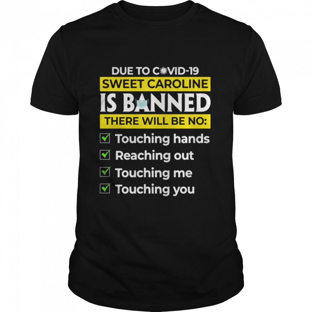 Due to Covid19 Sweet Caroline Is Banned There Will Be No Touching shirt Classic Men's T-shirt