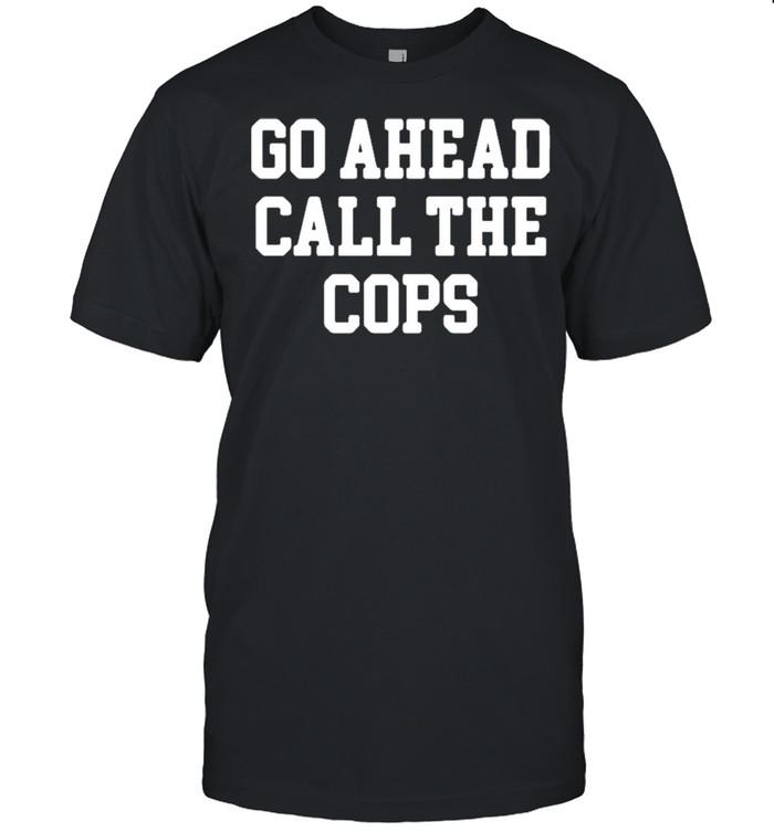 Go Ahead Call The Cops  Classic Men's T-shirt