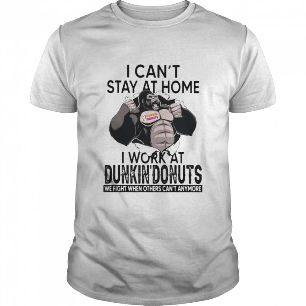 I Can't Stay At Home I Work At Dunkin Donuts We Fight When Others Cant Anymore Bigfoot  Classic Men's T-shirt