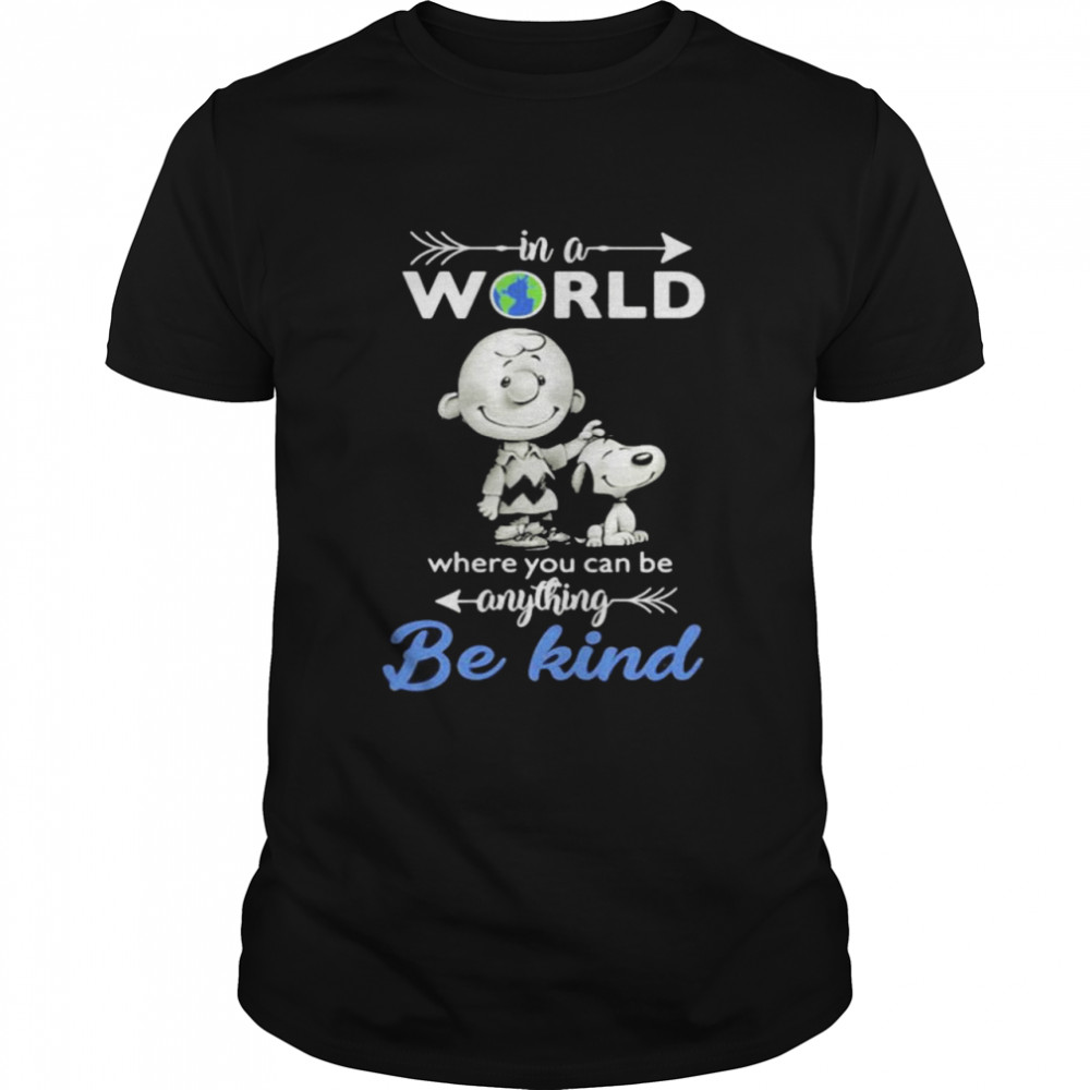 In A World Where You Can Be Anything Be Kind Snoopy Charlie  Classic Men's T-shirt