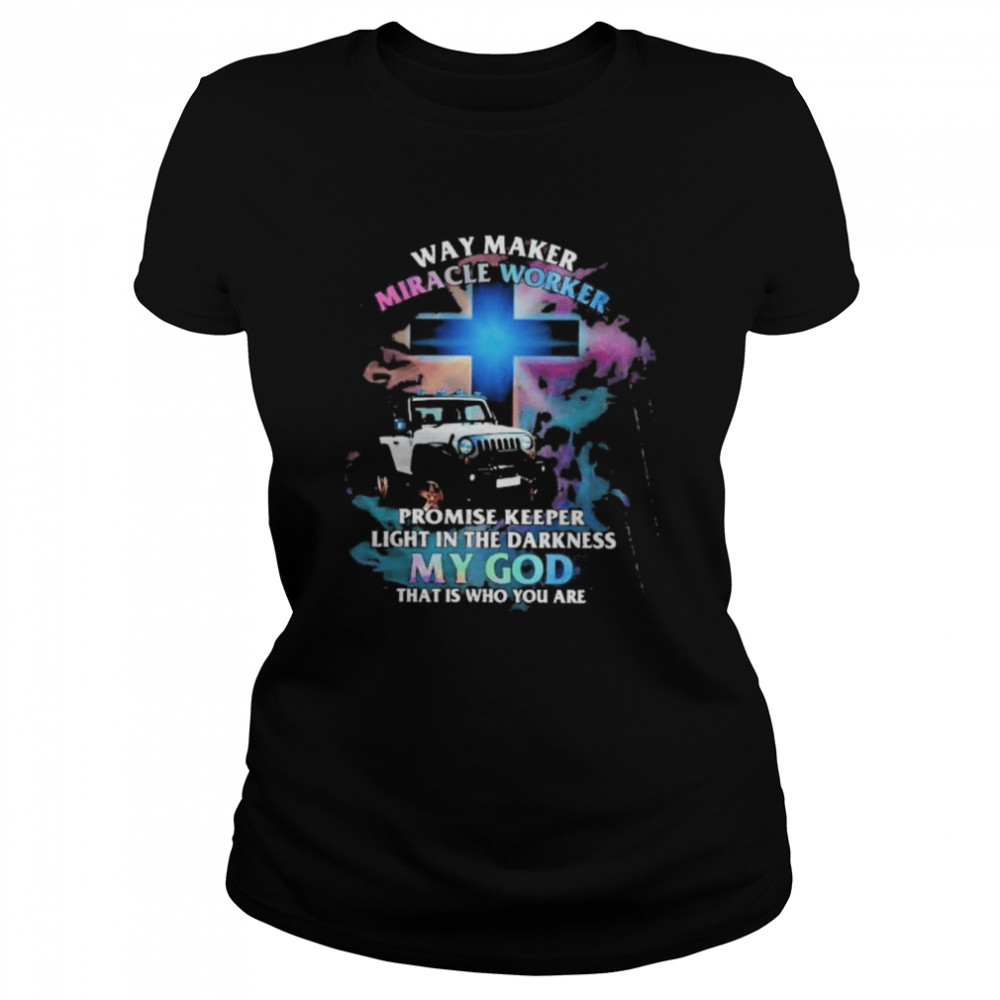 way marker miracle worker promise keper light in the darkness my god that is who you are jeep  classic womens t shirt