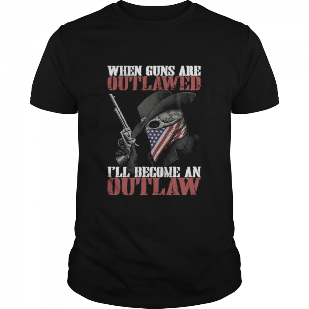 When Guns Are Outlawed Ill Be An Outlaw  Classic Men's T-shirt