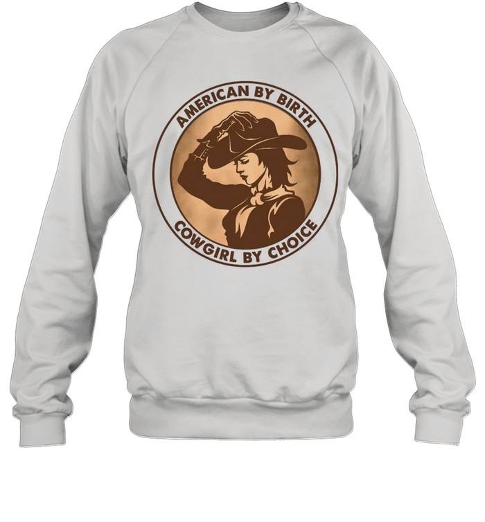 american by birth cowgirl by choice shirt unisex sweatshirt