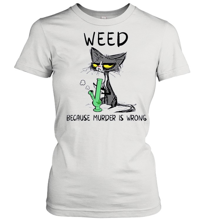 black cat weed because murder is wrong shirt classic womens t shirt