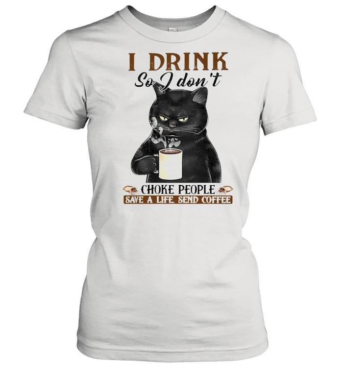 cat i drink so i dont choke people save a life send coffee shirt classic womens t shirt
