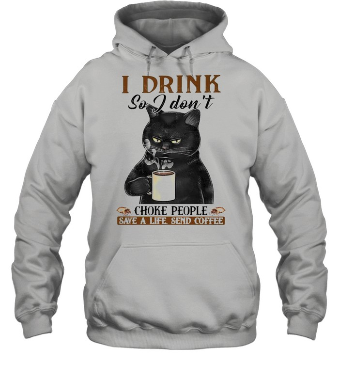 cat i drink so i dont choke people save a life send coffee shirt unisex hoodie