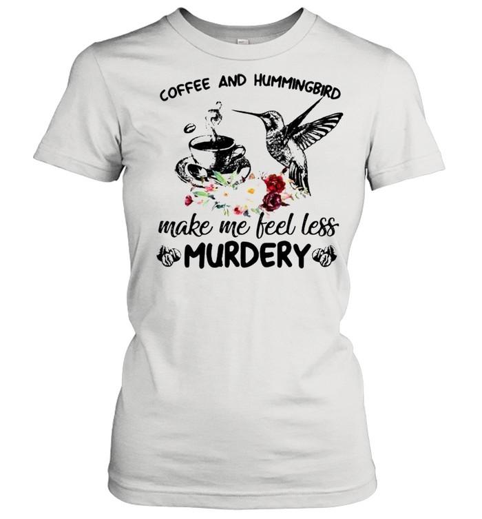 coffee and hummingbird make me feel less murdery shirt classic womens t shirt
