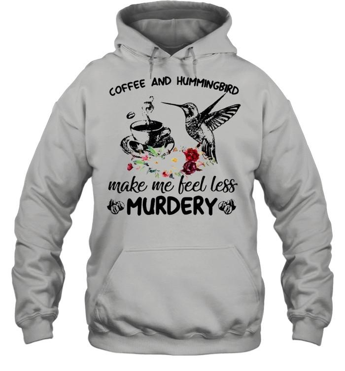 coffee and hummingbird make me feel less murdery shirt unisex hoodie
