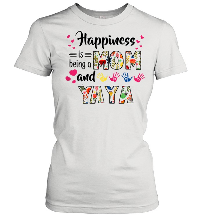 happiness is being a mom and yaya flower shirt classic womens t shirt