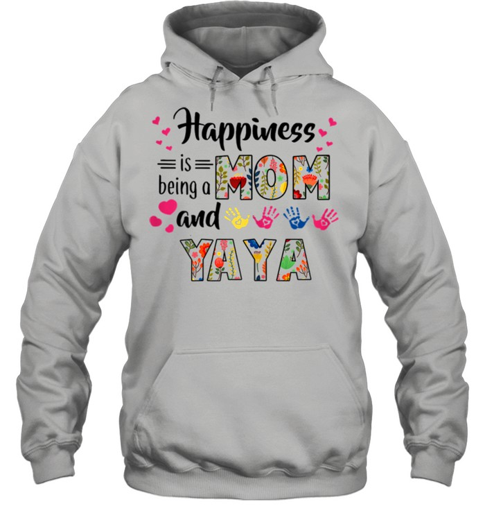 happiness is being a mom and yaya flower shirt unisex hoodie