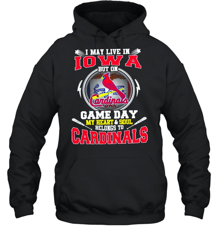i may live in iowa but on game day my heart and soul belongs to cardinals  unisex hoodie
