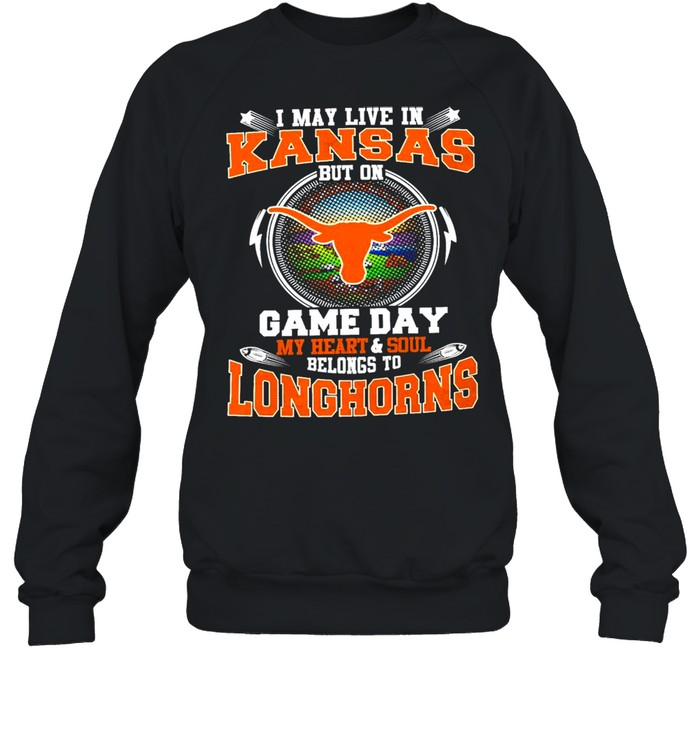 i may live in kansas but on game day my heart and soul belongs to longhorns  unisex sweatshirt
