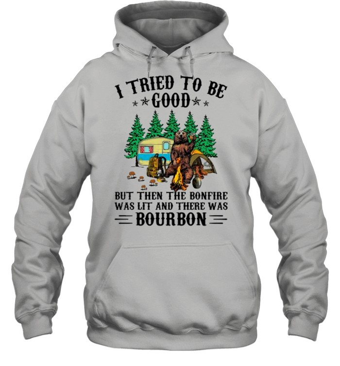 i tried to be good but then the bonfire was lit and there was bourbon shirt unisex hoodie