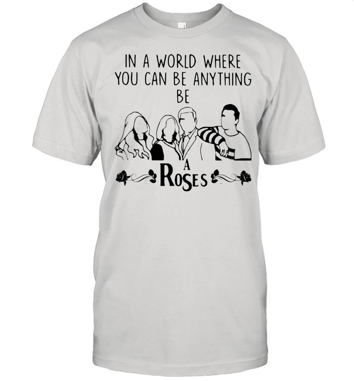 In A World Where You Can Be Anything Be A Rose  Classic Men's T-shirt