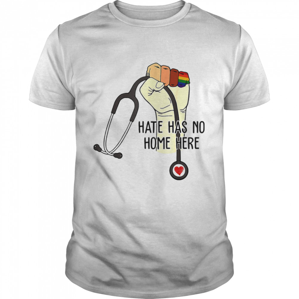 Hate Has No Home Here Strong Nurse Life Anti Hate Support LGBT  Classic Men's T-shirt