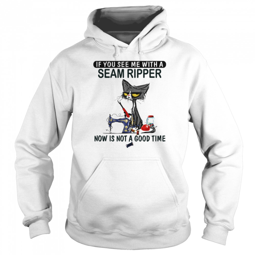 if you see me with a seam ripper now is not a good time black cat sewing  unisex hoodie