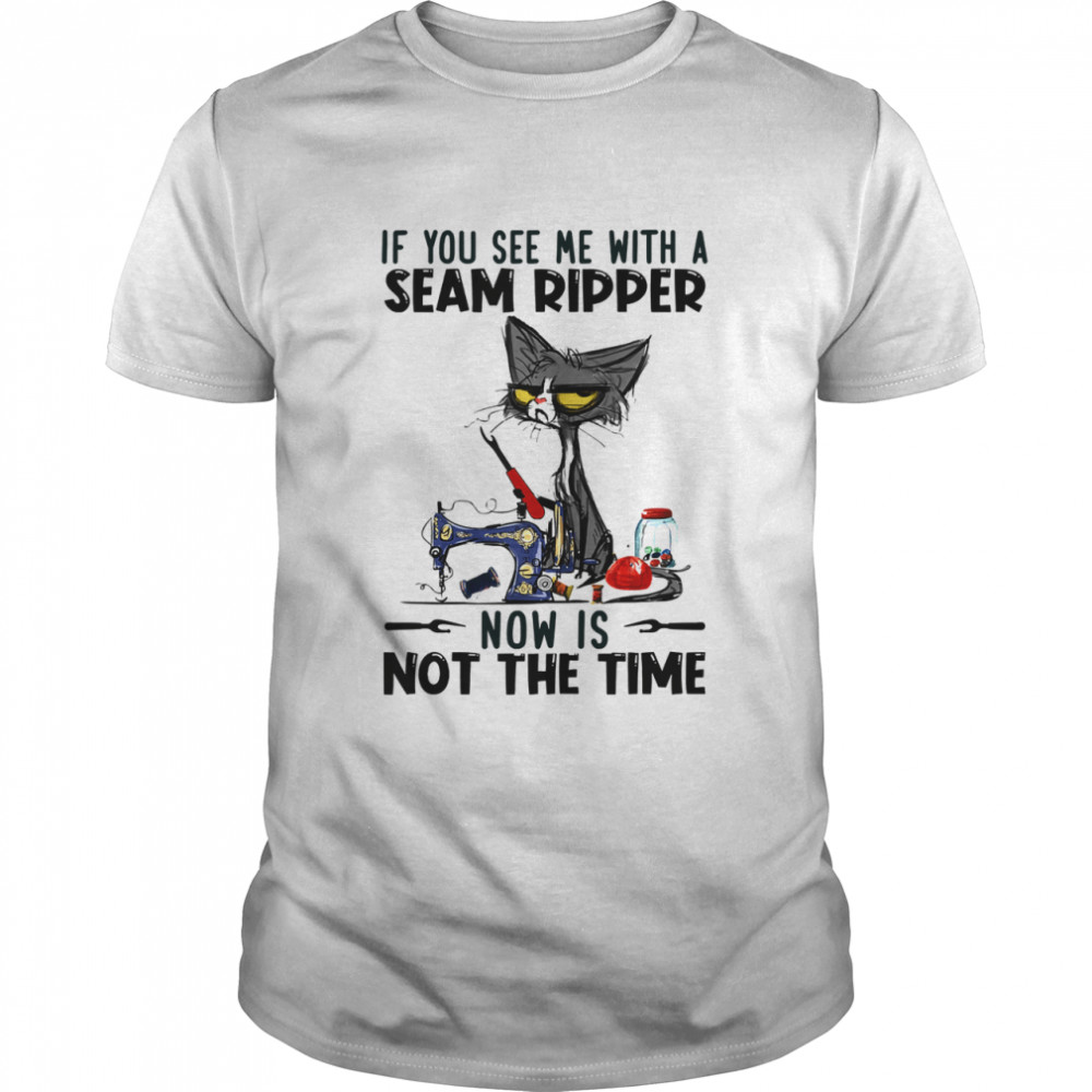 If You See Me With A Seam Ripper Now Is Not The Time Black Cat Sewing  Classic Men's T-shirt