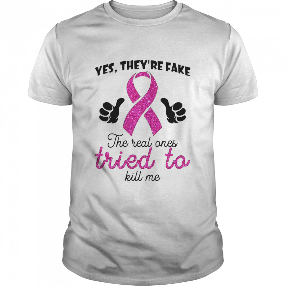 Yes They're Fake The Real Ones Tried To Kill Me T-shirt Classic Men's T-shirt
