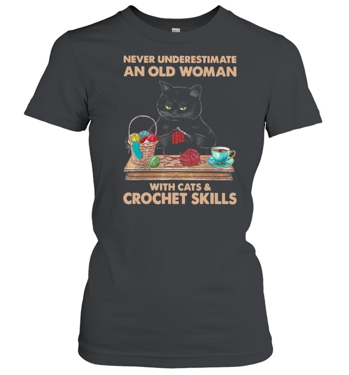 black cat never underestimate an old woman with cats and crochet skills shirt classic womens t shirt