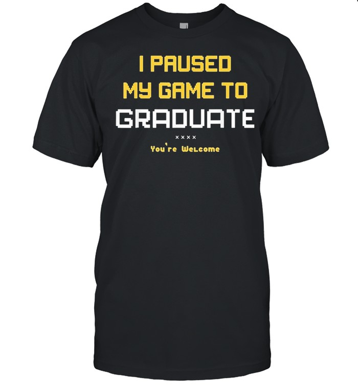 I paused my game to graduate youre welcome shirt Classic Men's T-shirt