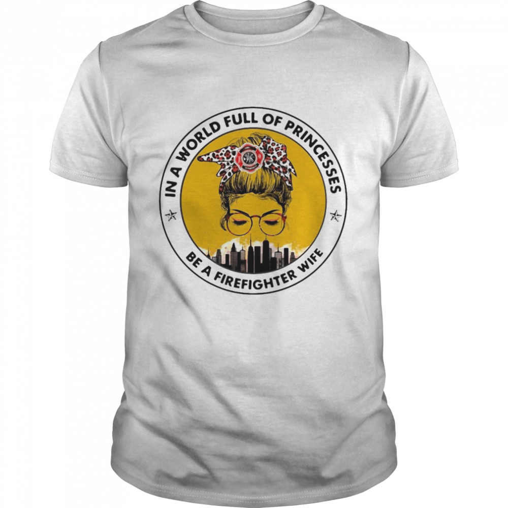 In A World Full Of Princesses Be A Firefighter Wife T-shirt Classic Men's T-shirt