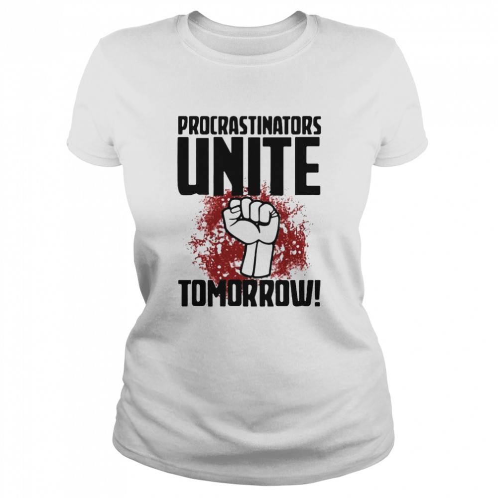 procrastinators unite tomorrow t shirt classic womens t shirt
