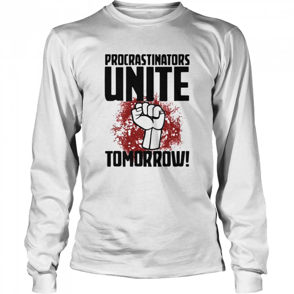 procrastinators unite tomorrow t shirt long sleeved t shirt