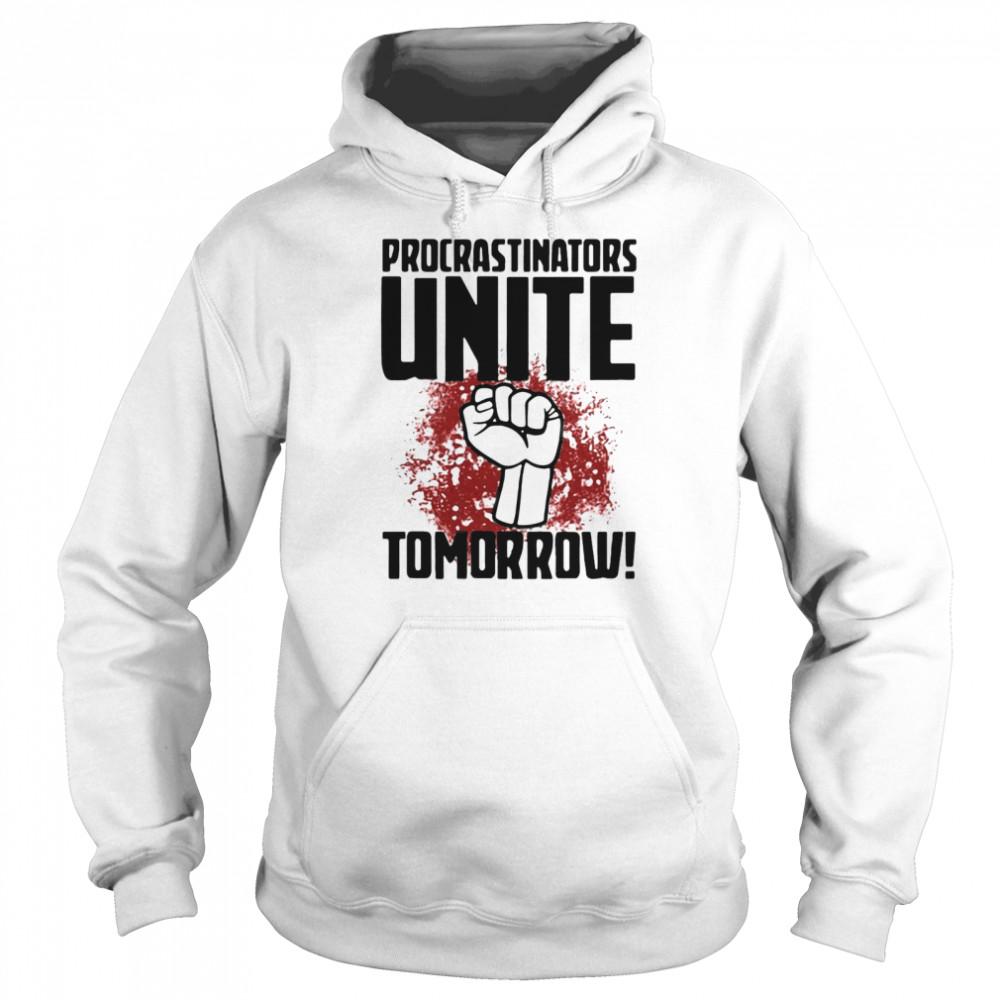 procrastinators unite tomorrow t shirt unisex hoodie