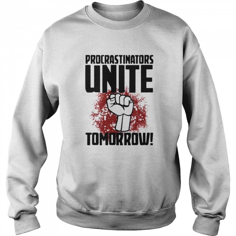 procrastinators unite tomorrow t shirt unisex sweatshirt