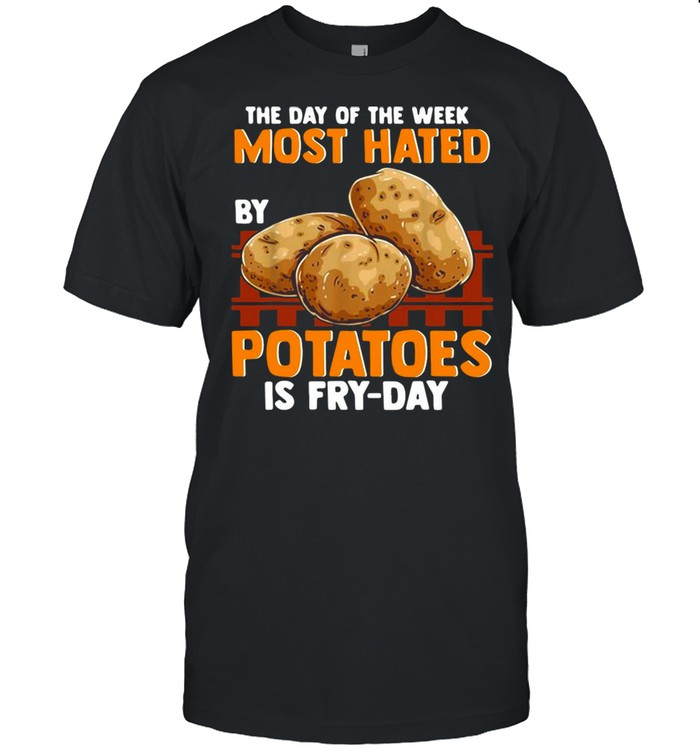 The Day Of The Week Most Hated Potatoes Is Fry-Day For Food Jokes Fry Day T-shirt Classic Men's T-shirt