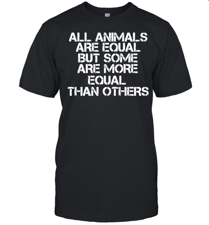 All Animal Are Equal But Some Are More Equal Than Others shirt Classic Men's T-shirt