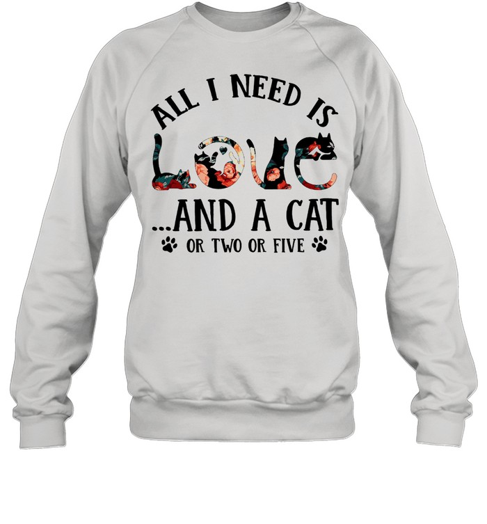 all i need is and a cat or two or five shirt unisex sweatshirt
