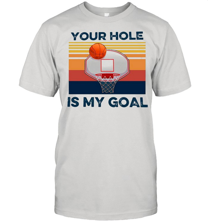 Basketball Your Hole Is My Goal Vintage shirt Classic Men's T-shirt
