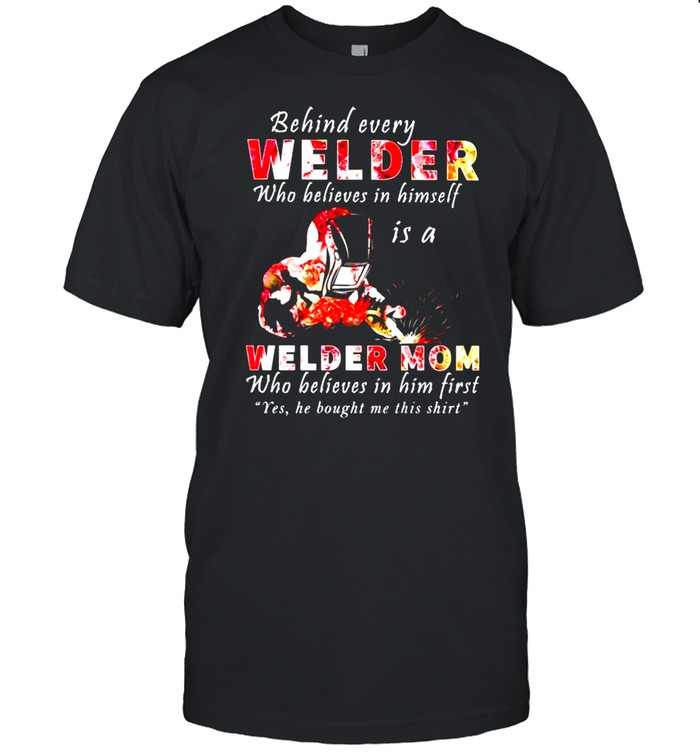 Behind every Welder who believes in himself is a Welder Mom shirt Classic Men's T-shirt