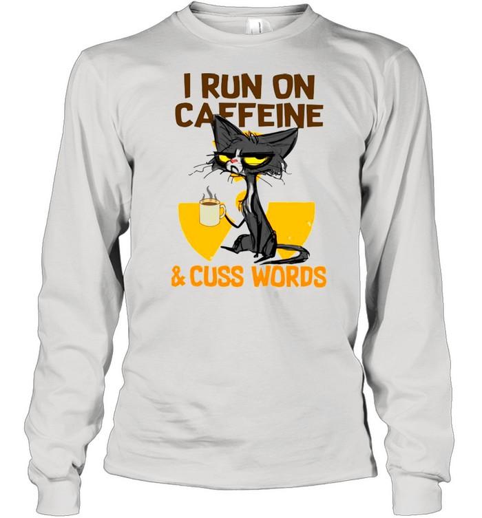 black cat drink coffee i run on caffeine and cuss words shirt long sleeved t shirt