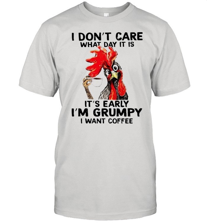 Chicken I dont care what day it is its early Im grumpy I want coffee shirt Classic Men's T-shirt