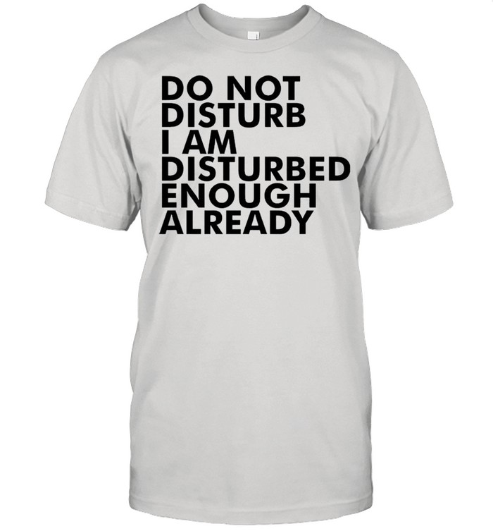 Do not disturb this mother I am disturbed enough already shirt Classic Men's T-shirt