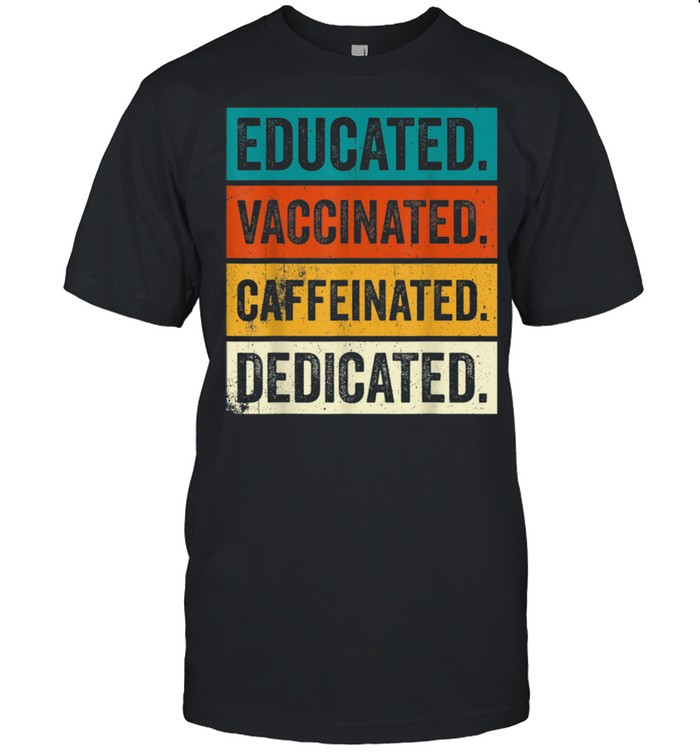 Educated Vaccinated Caffeinated Dedicated Vaccinated AF shirt Classic Men's T-shirt