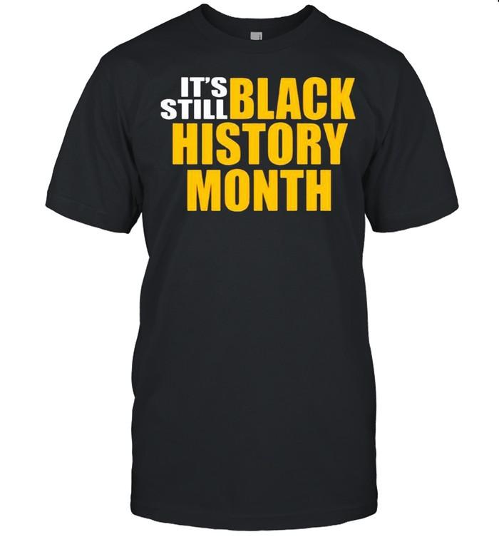 It's still black history month shirt Classic Men's T-shirt