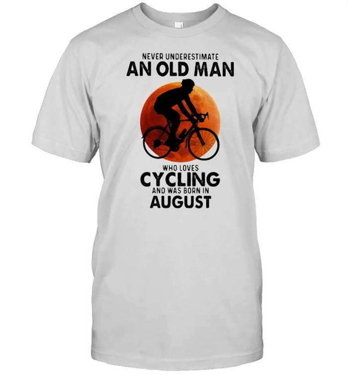 Never Undeerestimate An Old Man Who Loves Cycling And Was Born In August Blood Moon  Classic Men's T-shirt