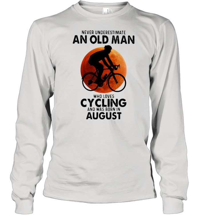 never undeerestimate an old man who loves cycling and was born in august blood moon  long sleeved t shirt