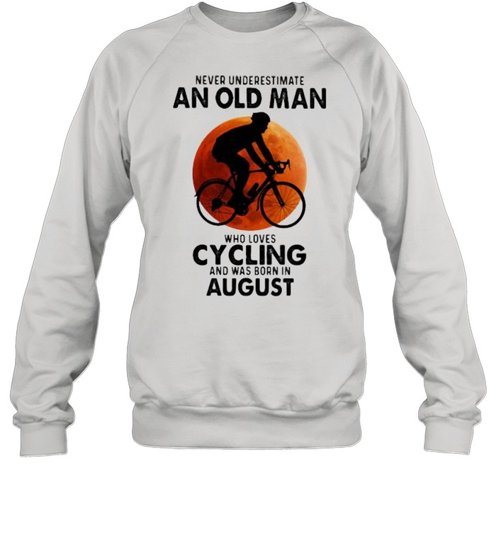 never undeerestimate an old man who loves cycling and was born in august blood moon  unisex sweatshirt