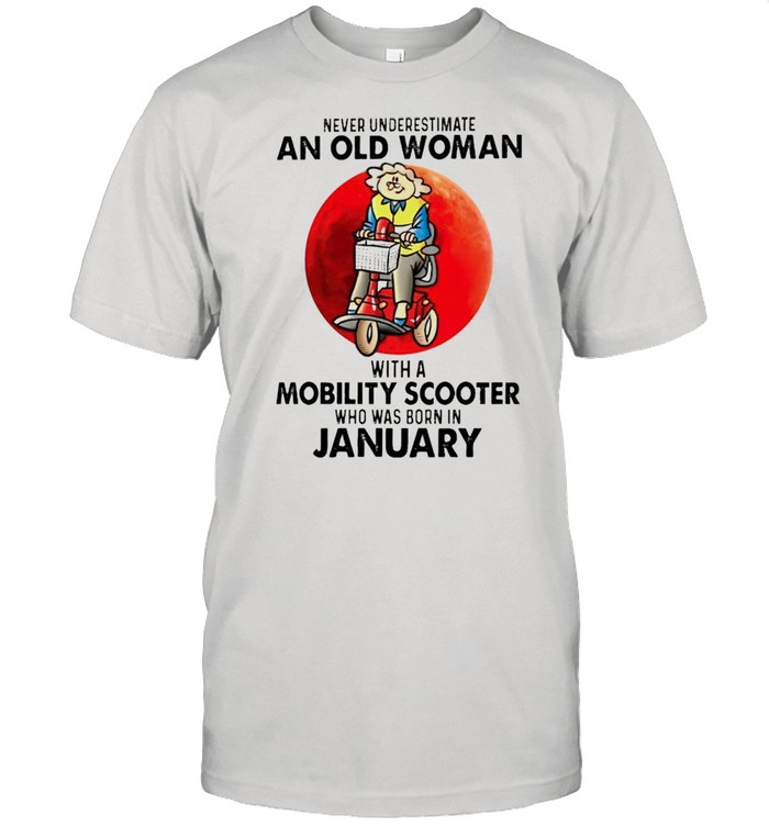 Never underestimate an old woman with a Mobility Scooter who was born in January shirt Classic Men's T-shirt